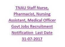 TNAU Staff Nurse, Pharmacist, Nursing Assistant, Medical Officer Govt Jobs Recruitment Notification 2017