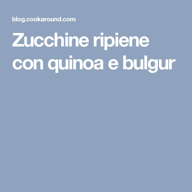 Zucchine ripiene con quinoa e bulgur