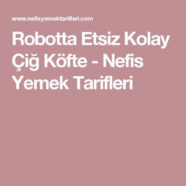 Robotta Etsiz Kolay Çiğ Köfte - Nefis Yemek Tarifleri