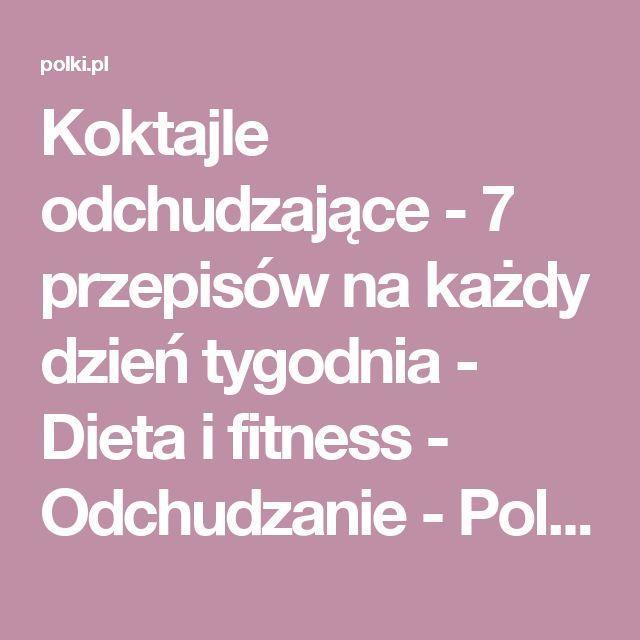 Koktajle odchudzające - 7 przepisów na każdy dzień tygodnia - Dieta i fitness - Odchudzanie - Polki.pl