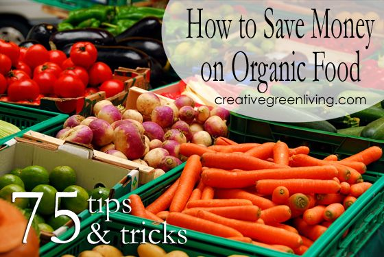 More than 75 tips and tricks for how to save money on organic food.