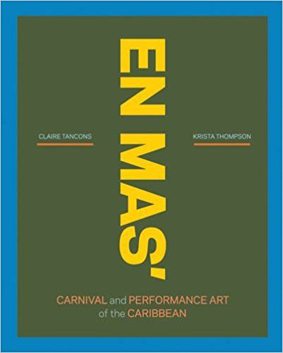 EN MAS': Carnival and Performance Art of the Caribbean: D. Eric Bookhardt, Petrina Dacres, Paul Goodwin, Shannon Jackson, Erica James, Claire Tancons, Krista Thompson, Neil Barclay, Renaud Proch: 9780916365899: Amazon.com: Books