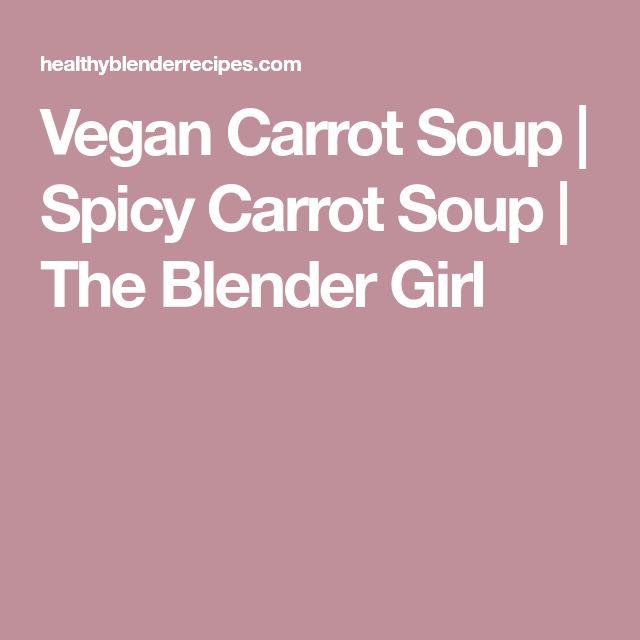 Vegan Carrot Soup   Spicy Carrot Soup   The Blender Girl