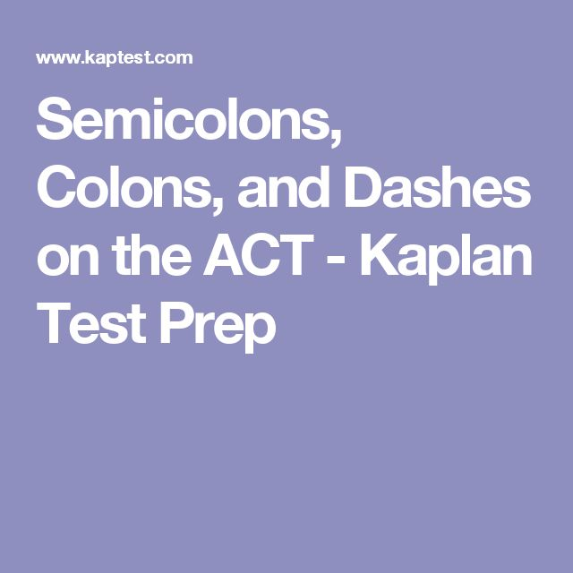 Semicolons, Colons, and Dashes on the ACT - Kaplan Test Prep