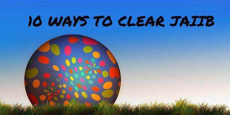 CLEAR JAIIB IN ONE GO  http://10ways2everything.com/10-ways-clear-jaiib/