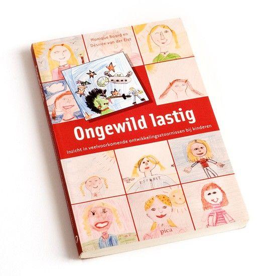 Ongewild Lastig - Kinderen met ontwikkelingsstoornissen worden vaak als lastig ervaren. Door de informatie en tips in dit boek ontstaat meer begrip voor deze kinderen en hun ouders.