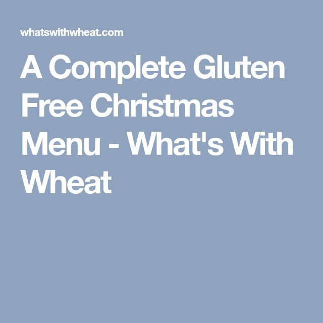 A Complete Gluten Free Christmas Menu - What's With Wheat