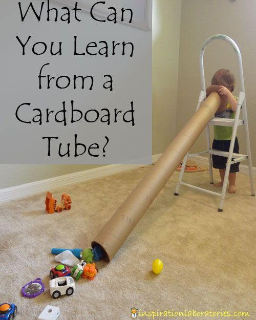 What Can You Learn from a Cardboard Tube? This tube was from a carpet roll. Put on a ladder and let objects slide down it. When done, Put the toy box at the bottom of the tube to make cleanup a game.