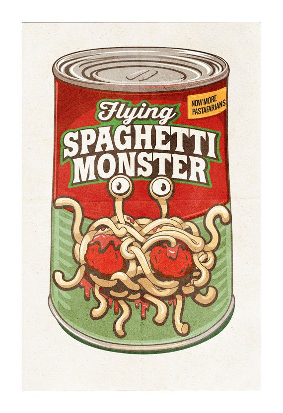 This is a High-quality print, try a can of Flying Spaghetti Monster, spaghetti. An invisible and undetectable Flying Spaghetti Monster created the