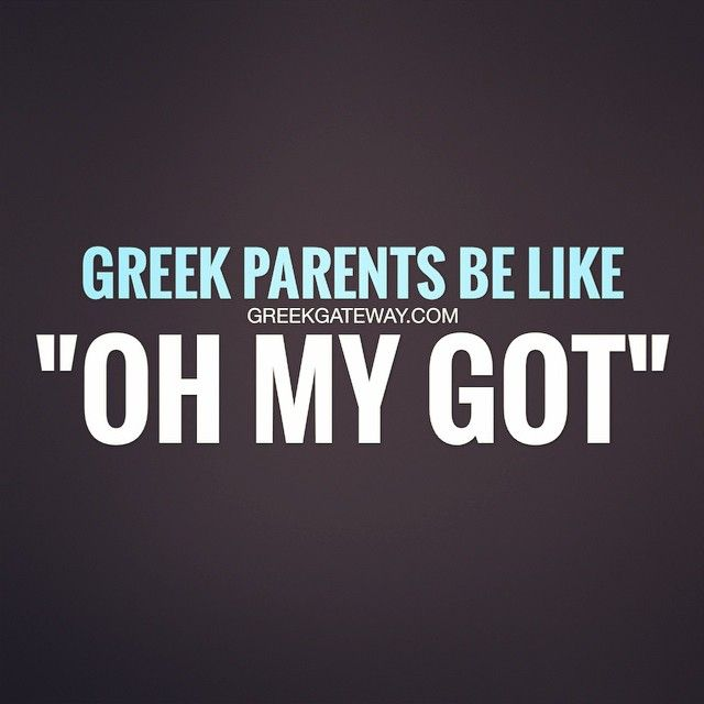 "Greek parents be like, ""Oh my got."""