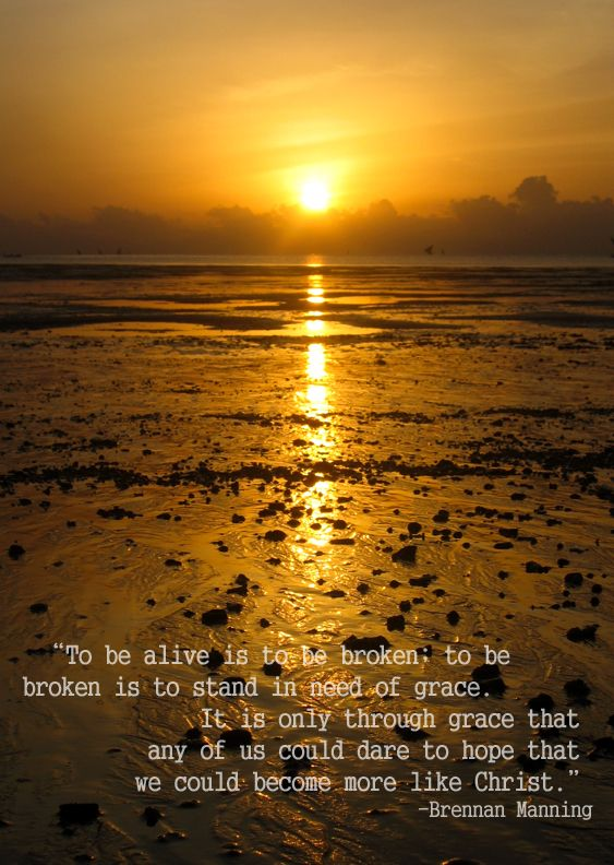 Broken and in need of grace.