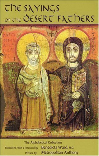 The Sayings of the Desert Fathers: The Alphabetical Collection (Cistercian Studies) (Cistercian Studies 59) by Benedicta Ward, http://www.amazon.com/dp/0879079592/ref=cm_sw_r_pi_dp_YAJWrb0HY7H4P