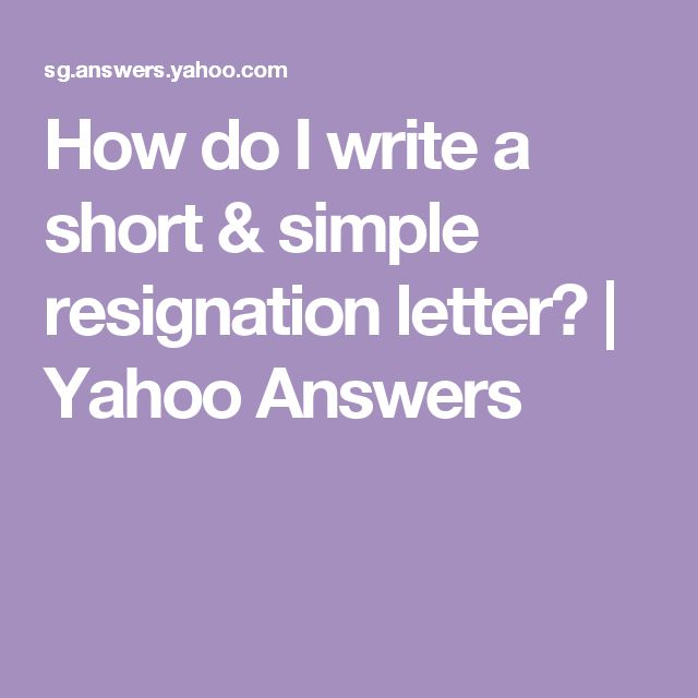 How do I write a short & simple resignation letter? | Yahoo Answers