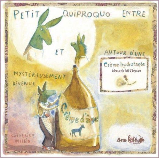 Petit quiproquo... crème d'âne. Texte et illustrations: Catherine Wilkin. 24 pages, 22 x 22 cm   ISBN: 9782918689065 Parution: 28 janvier 2011. 11,90 €