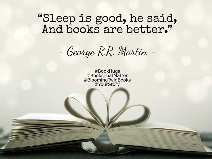 Sleep is good he said And books are better. - George R.R. Martin #booksthatmatter #bookhugs #bloomingtwig #yourstory
