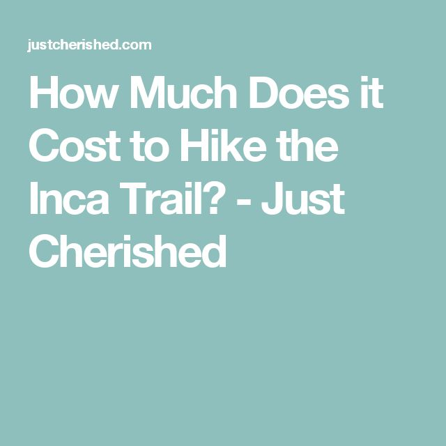 How Much Does it Cost to Hike the Inca Trail? - Just Cherished