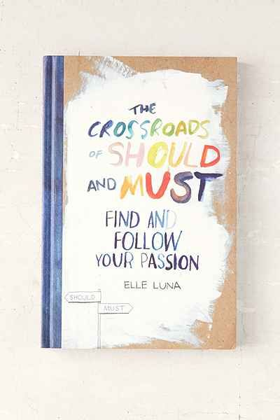 The Crossroads Of Should And Must: Find And Follow Your Passion By Elle Luna - Urban Outfitters