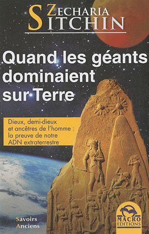 Quand Les Géants Dominaient Sur Terre - Dieux, Demi-Dieux Et Ancêtres De L'homme : La Preuve De Notre Adn Extraterrestre de Sitchin Zecharia