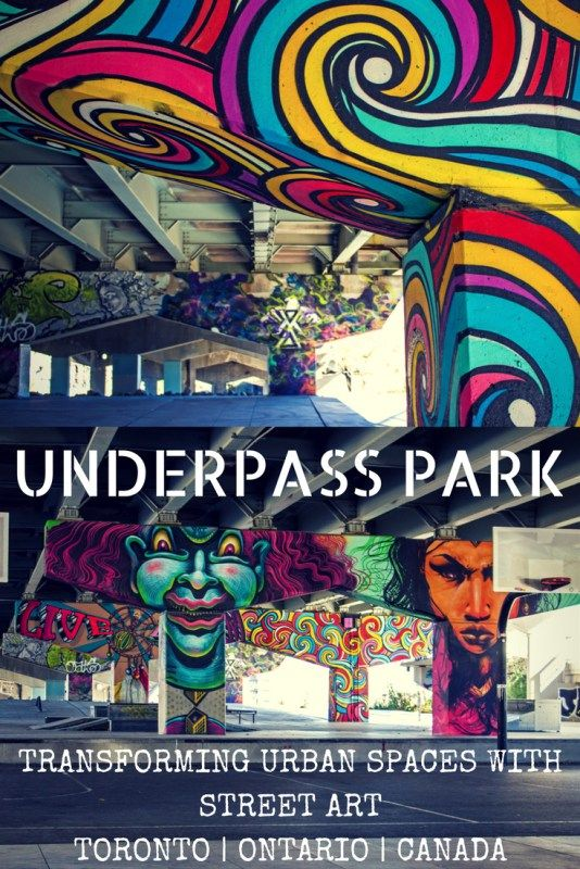 Underpass Park - Transforming Urban Spaces with Street Art - Toronto, Ontario, Canada