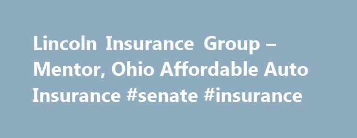 Lincoln Insurance Group – Mentor, Ohio Affordable Auto Insurance #senate #insurance http://insurance.nef2.com/lincoln-insurance-group-mentor-ohio-affordable-auto-insurance-senate-insurance/  #lincoln insurance # Call 440-840-9527 for a quote today! LINCOLN INSURANCE GROUPS SERVICE is to provide the best insurance value for each client. Just as one size never fits all in the garment or shoe industry, we feel the same... Read more