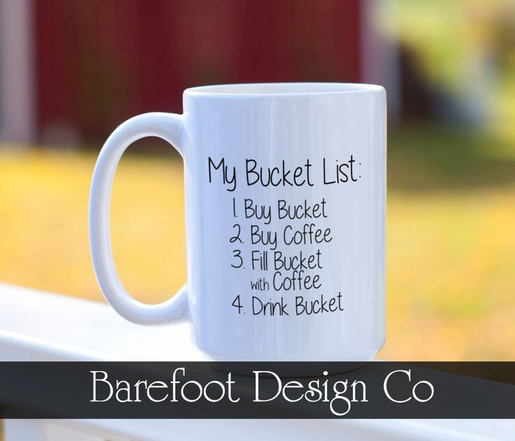 We all have a bucket list and list one is mine... Every. Single. Morning. lol! Sorry about the glare on the mug but today was a sunny sort of day. The text on the mug, in person, is sharp and perfect!