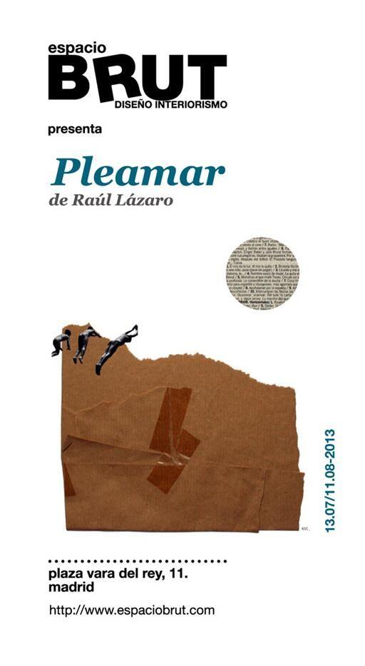 PLEAMAR by Raúl Lázaro in espacioBRUT until August 11th