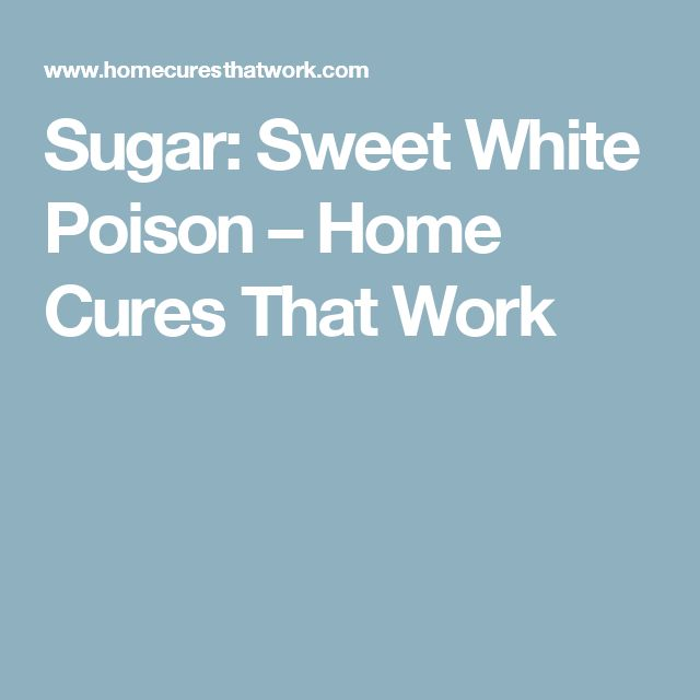 Sugar: Sweet White Poison – Home Cures That Work