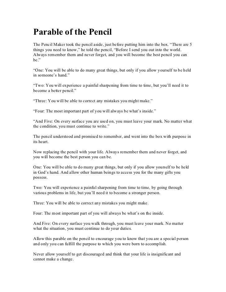 """Parable of the PencilThe Pencil Maker took the pencil aside, just before putting him into the box. """"There are 5things you ..."""