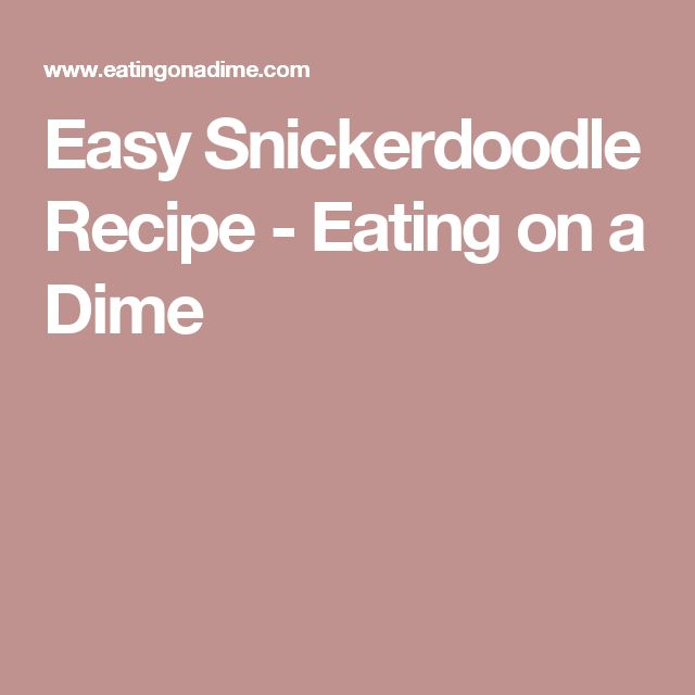 Easy Snickerdoodle Recipe - Eating on a Dime