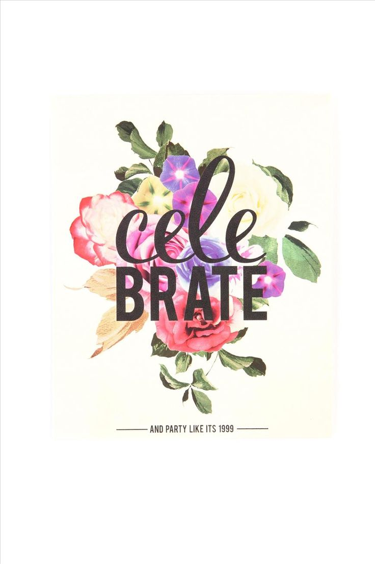 Poster design quotes - Celebrate Not So Sure About The Way The Word Is Split Up But It S A
