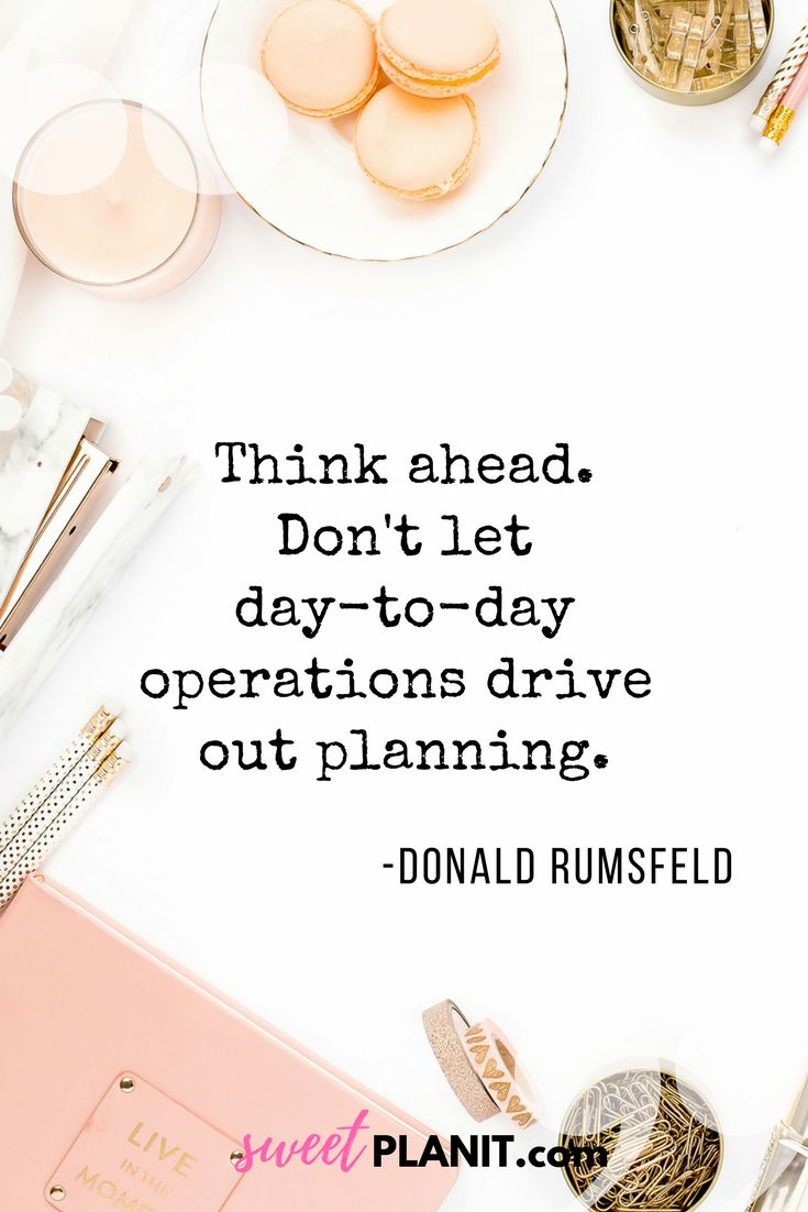 Think ahead. Don't let day-to-day operations drive out planning. - Donald Rumsfeld | plan ahead | planning quote | small business quote | quote of the day