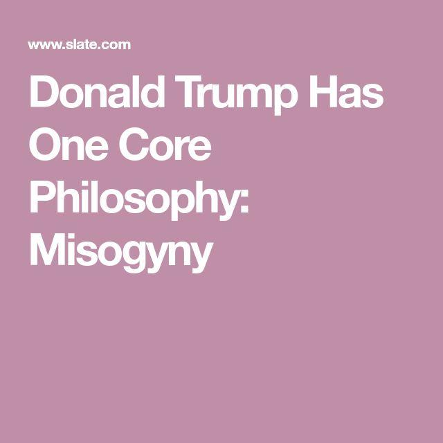 Donald Trump Has One Core Philosophy: Misogyny