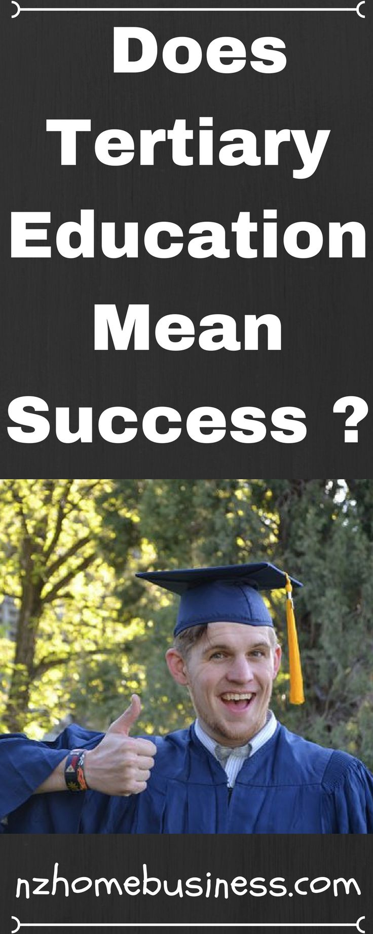So, does Tertiary Education mean success is down the line ?  I'm afraid not. I recently heard that the likes of Google are now going for people that can show innovation over someone who can show them a Diploma / Bachelor …… …WHATEVER.