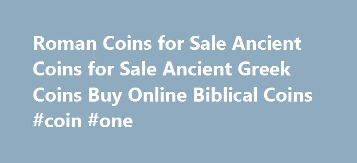 Roman Coins for Sale Ancient Coins for Sale Ancient Greek Coins Buy Online Biblical Coins #coin #one http://coin.remmont.com/roman-coins-for-sale-ancient-coins-for-sale-ancient-greek-coins-buy-online-biblical-coins-coin-one/  #roman coins # TheIntroduction page presents getting started information. beginning with navigating our site. An overview of the development of ancient coins, discussions of how to get started as a collecto r, how ancient coin s were made and how they have been…