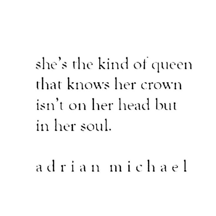 QUOTE | She's the kind of queen that knows her crown isn't on her head but in her soul. -Adrian Michael