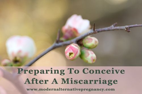 Preparing To Conceive After A Miscarriage | Modern Alternative Pregnancy