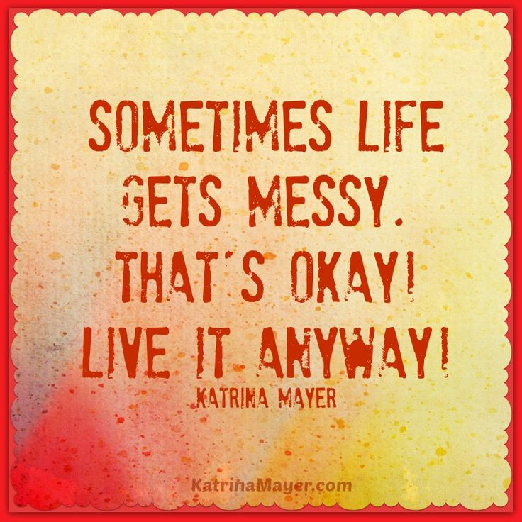 Perfect Sometimes Life Gets Messy. Thatu0027s Okay! Live It Anyways! Katrina Mayer ·  Motivational WallpaperMotivational QuotesInspirational ...