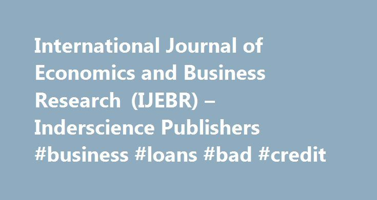 International Journal of Economics and Business Research (IJEBR) – Inderscience Publishers #business #loans #bad #credit http://money.nef2.com/international-journal-of-economics-and-business-research-ijebr-inderscience-publishers-business-loans-bad-credit/  #business research # Inderscience Publishers International Journal of Economics and Business Research Editor in Chief Kantarelis. Demetri, Assumption College, USA(dkan besiweb.com) Associate Editors Belak. Vinko, University of Zagreb…