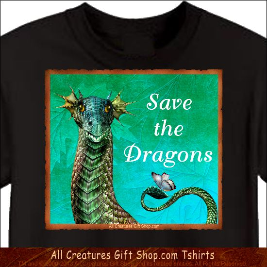 Dragon Tshirt -- Our profits go to animal rescue! Buy it here: http://www.allcreaturesgiftshop.com/save-the-dragons-tshirt-p-1231.html