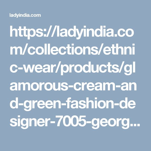 https://ladyindia.com/collections/ethnic-wear/products/glamorous-cream-and-green-fashion-designer-7005-georgette-saree