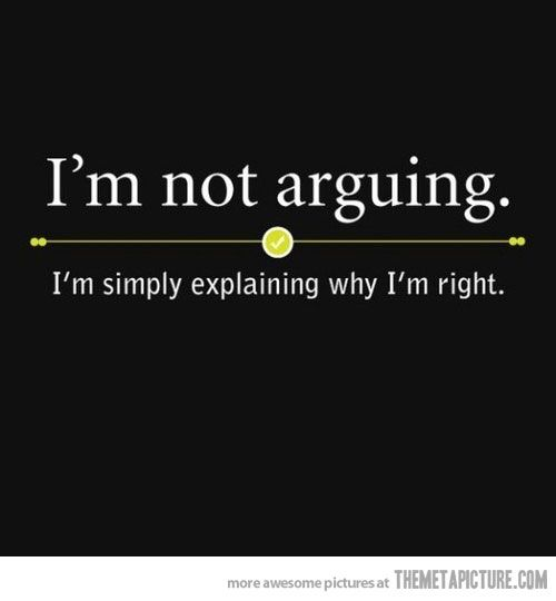 "Exactly!  And if you would just agree with me, I could be done ""explaining"" lol"
