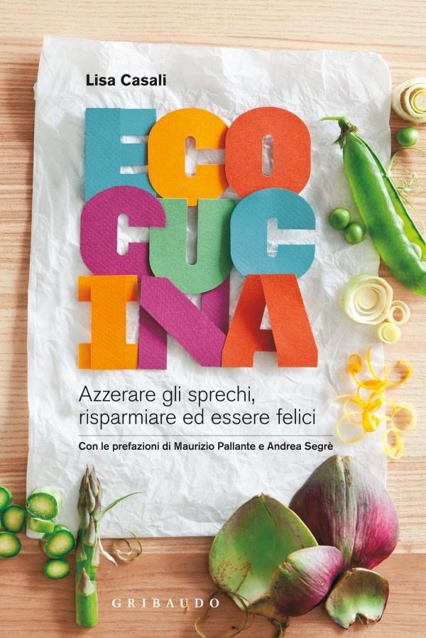 Ecocucina – Azzerare gli sprechi, risparmiare ed essere felici