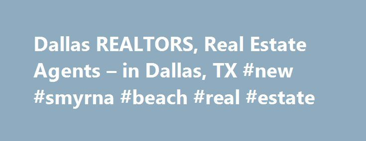 Dallas REALTORS, Real Estate Agents – in Dallas, TX #new #smyrna #beach #real #estate http://real-estate.remmont.com/dallas-realtors-real-estate-agents-in-dallas-tx-new-smyrna-beach-real-estate/  #dallas real estate # Dallas, TX REALTORS and Real Estate Agents Graduate, REALTOR® Institute When buying or selling a home, utilizing a REALTOR in Dallas can provide a wealth of advantages. Most of the agents and brokers are experts of the local market conditions of Dallas, including property…