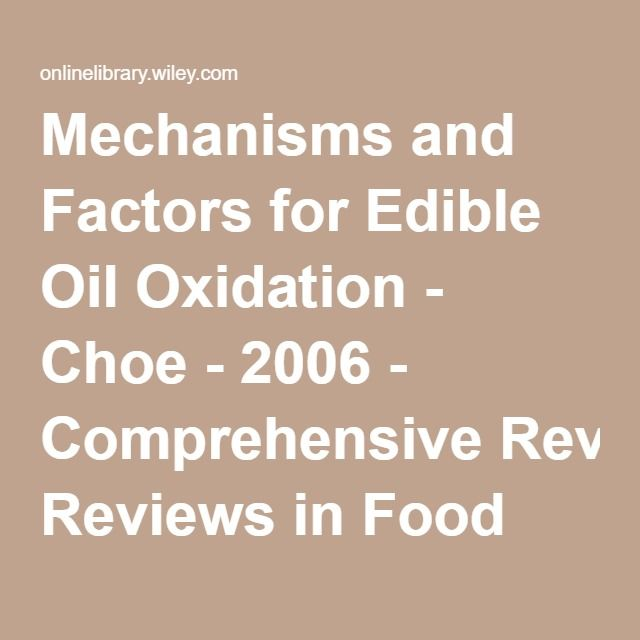 Mechanisms and Factors for Edible Oil Oxidation - Choe - 2006 - Comprehensive Reviews in Food Science and Food Safety - Wiley Online Library