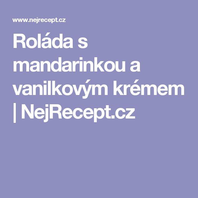 Roláda s mandarinkou a vanilkovým krémem | NejRecept.cz