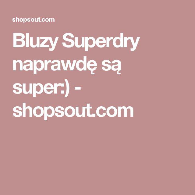 Bluzy Superdry naprawdę są super:) - shopsout.com