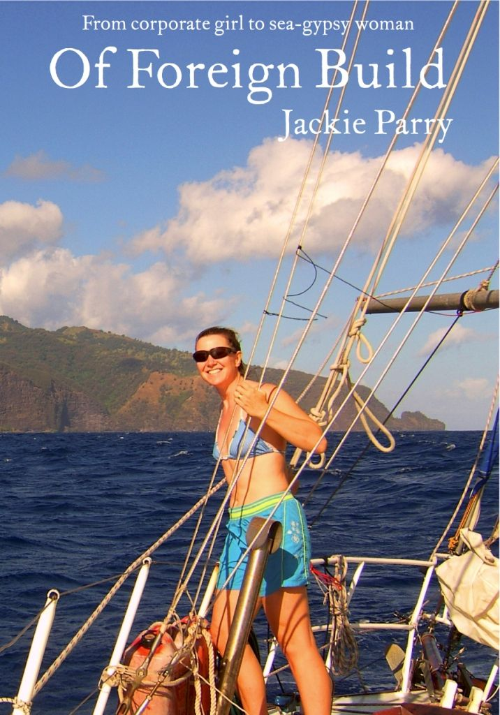 Of Foreign Build, new book out November 2014.... From Corporate Girl to Sea Gypsy Woman!