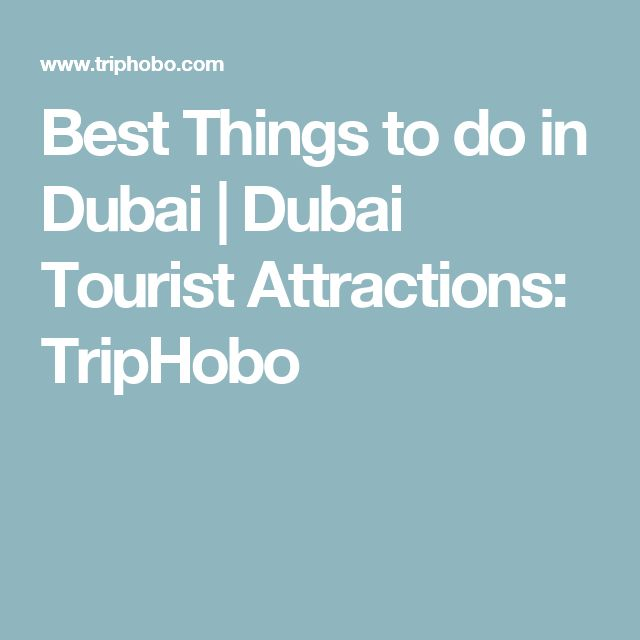Best Things to do in Dubai | Dubai Tourist Attractions: TripHobo
