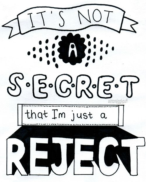 It's not a secret that I'm just a reject...