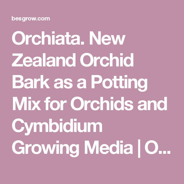 Orchiata. New Zealand Orchid Bark as a Potting Mix for Orchids and Cymbidium Growing Media | Orchid Substrate from Besgrow Orchiata Specialists.